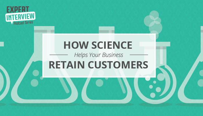 Expert Interview: How Science Helps Your Business Retain Customers