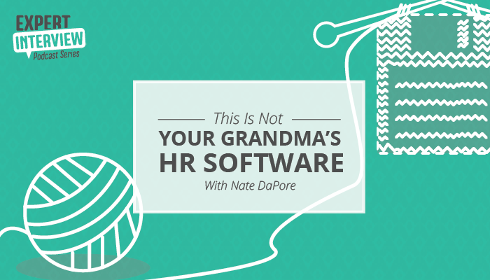 Expert Interview: Modern HR Software Isn't Your Grandma's Software