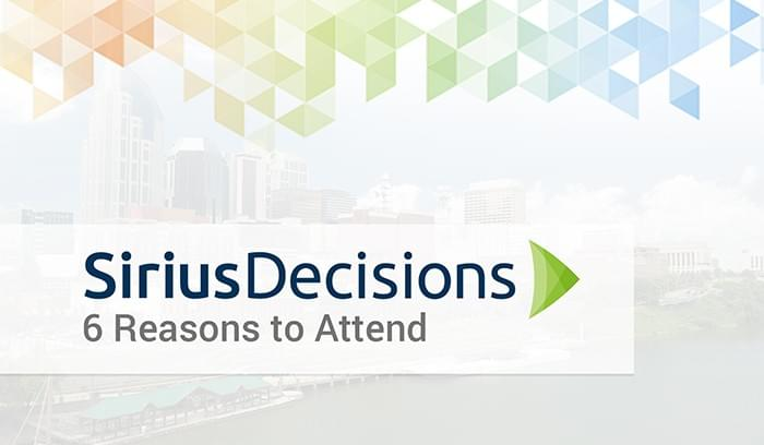 6 Reasons to Attend the 2015 SiriusDecisions Summit