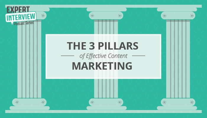 Expert Interview: The Three Pillars of Effective Content Marketing