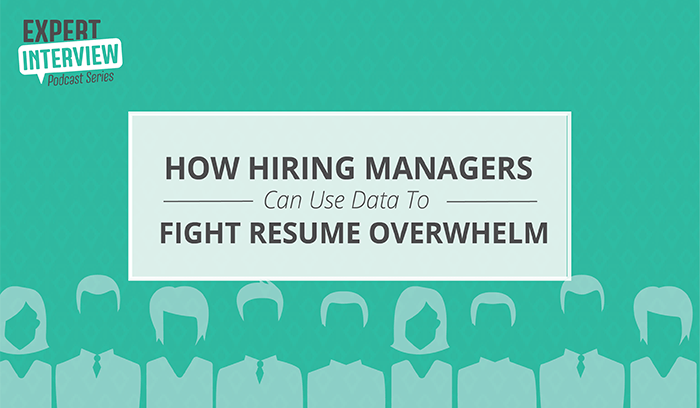 Expert Interview: How Hiring Managers Can Use Data to Fight Resume Overwhelm