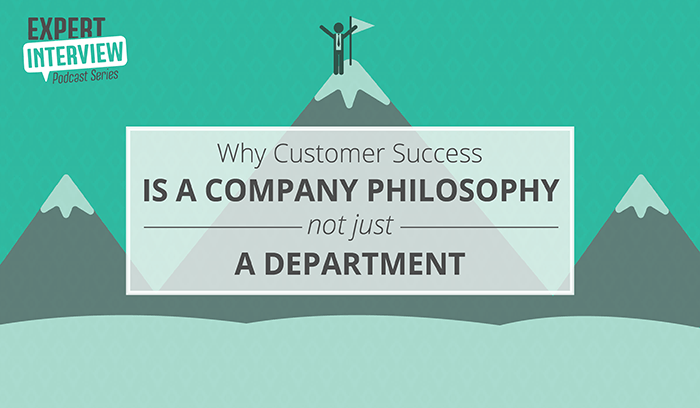 Expert Interview: Why Customer Success Is a Company Philosophy, Not Just a Department