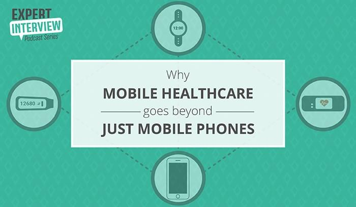 Expert Interview: Why Mobile Healthcare Goes Beyond Just Mobile Phones