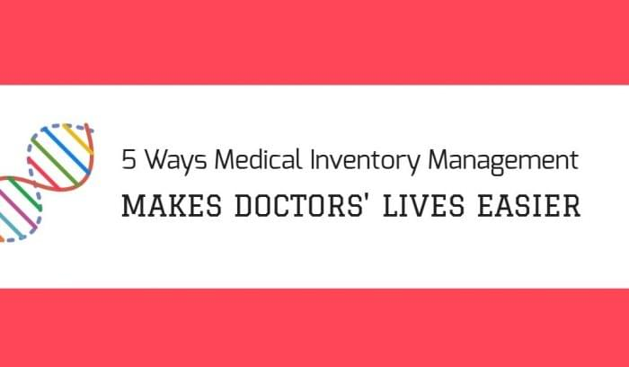 5 Ways Medical Inventory Management Makes Doctors' Lives Easier