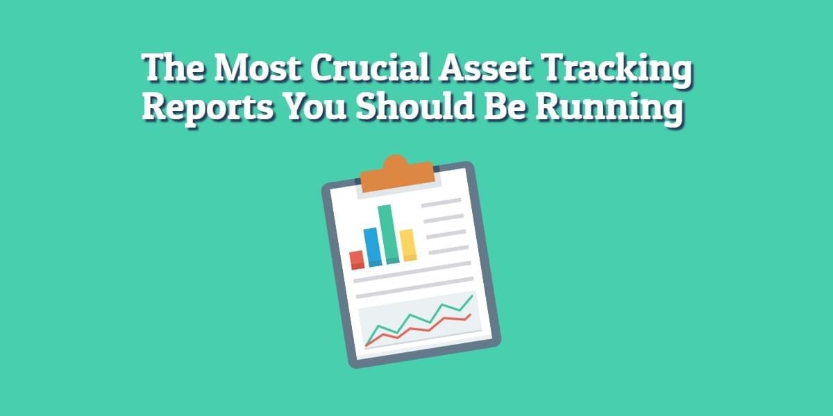 crucial asset tracking reports