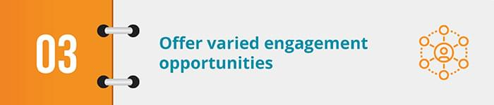 offer varied engagement opportunities