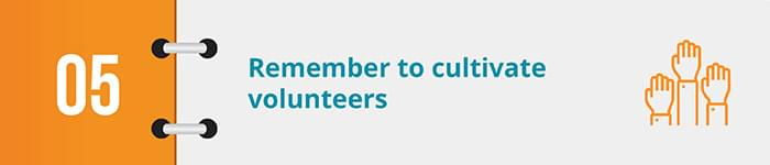 cultivate volunteers