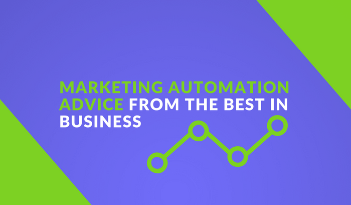 Marketing Automation Advice from the Best in Business
