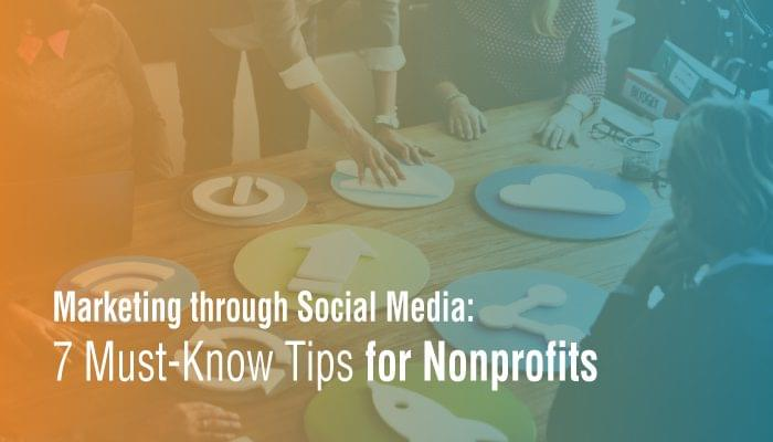 Marketing with Social Media: 7 Must-Know Tips for Nonprofits