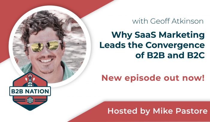 Why SaaS marketing leads the cconvergence of B2B and B2C.