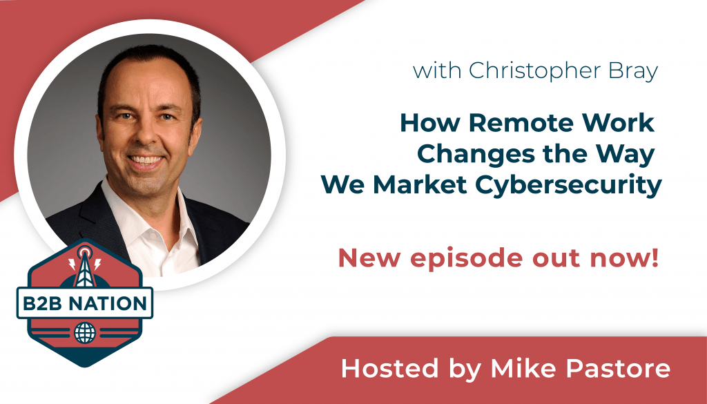 Christopher Bray discusses cybersecurity marketing on B2B Nation.